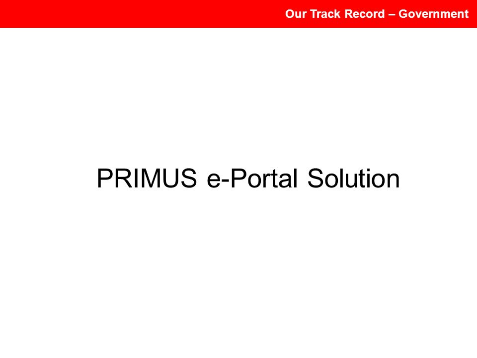 Our Track Record – Government PRIMUS e-Portal Solution