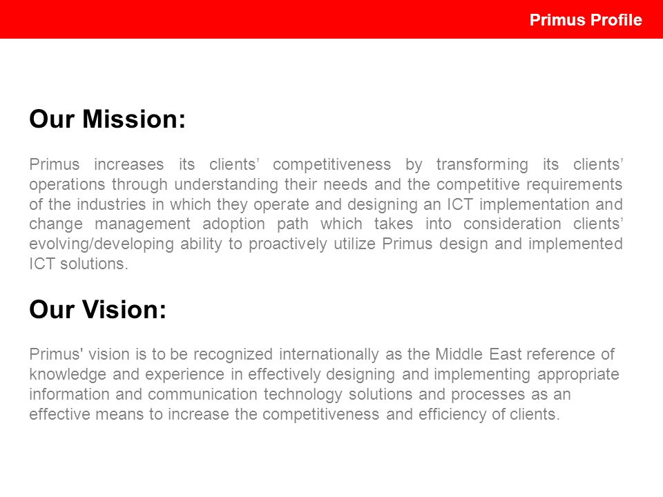 Our Mission: Primus increases its clients competitiveness by transforming its clients operations through understanding their needs and the competitive