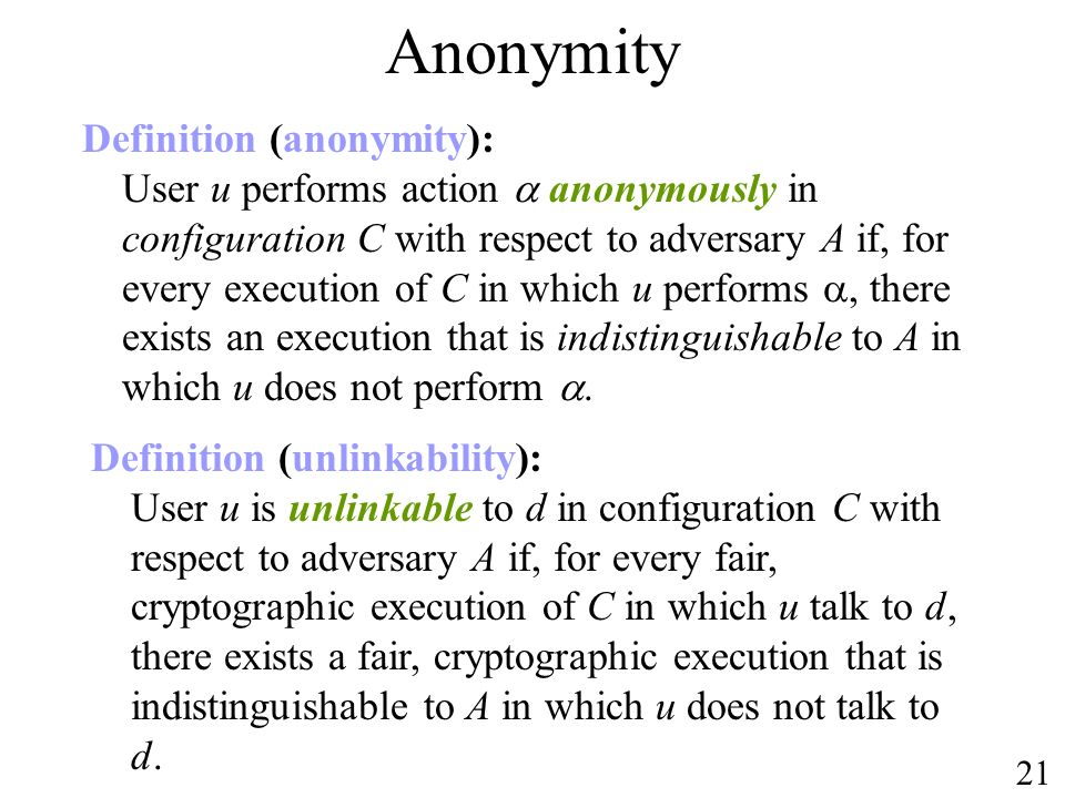 Anonymity Definition (unlinkability): User u is unlinkable to d in configuration C with respect to adversary A if, for every fair, cryptographic execu