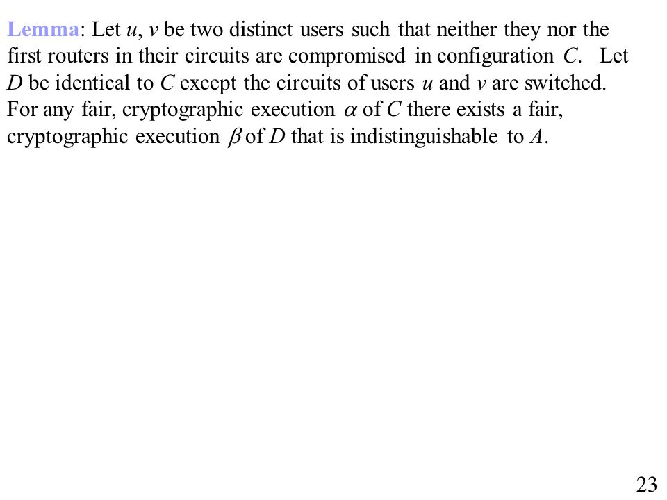 Lemma: Let u, v be two distinct users such that neither they nor the first routers in their circuits are compromised in configuration C. Let D be iden