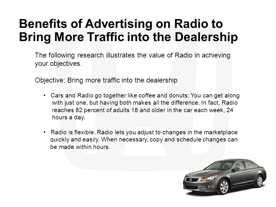 Benefits of Advertising on Radio to Bring More Traffic into the Dealership The following research illustrates the value of Radio in achieving your obj
