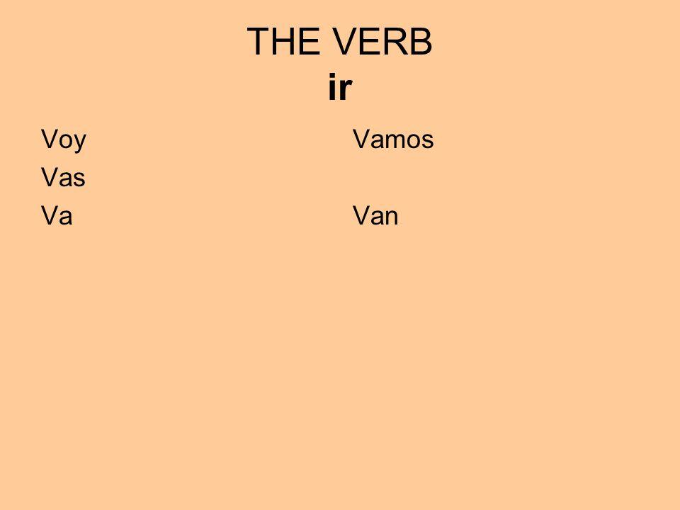 THE VERB ir Voy Vas Va Vamos Van
