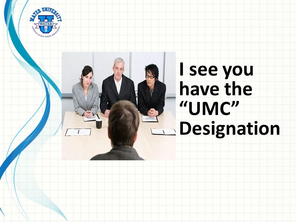 I see you have the UMC Designation