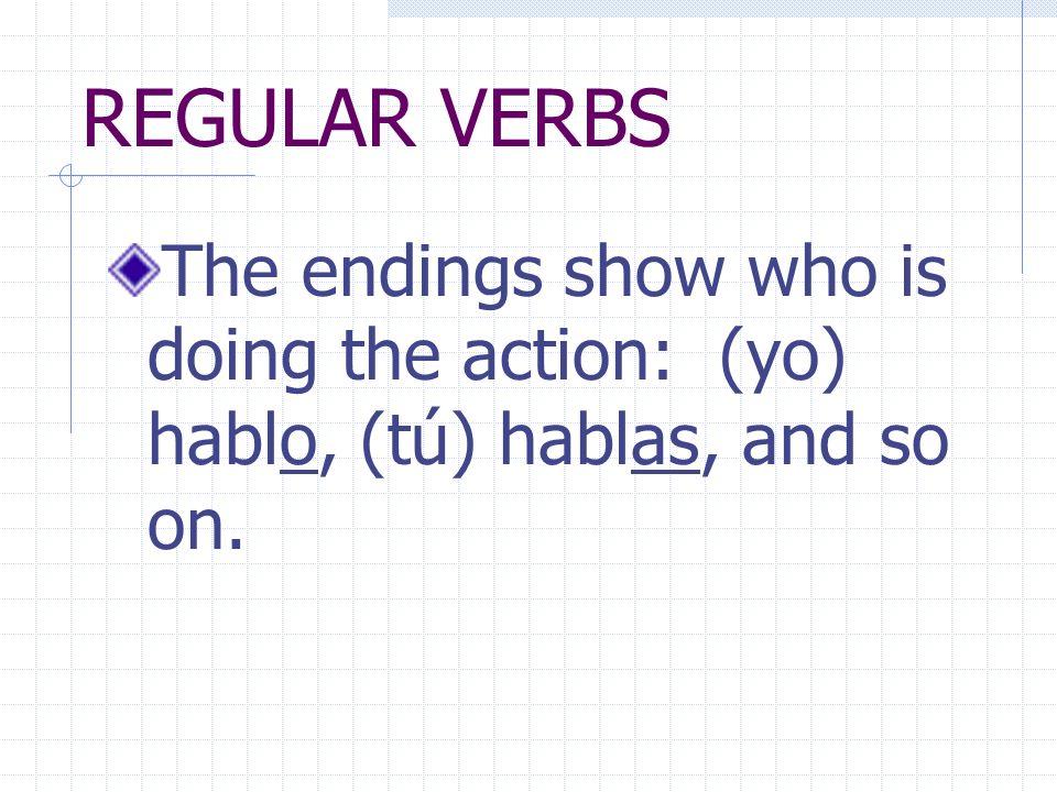 REGULAR VERBS Verbs whose INFINITIVES end in -ar follow a pattern.