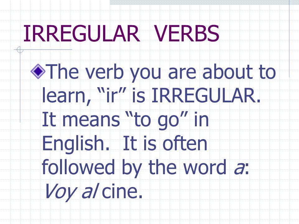 IRREGULAR VERBS Verbs that do not follow certain patterns are called IRREGULAR verbs.