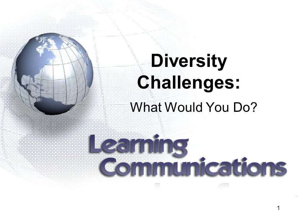 1 Diversity Challenges: What Would You Do?