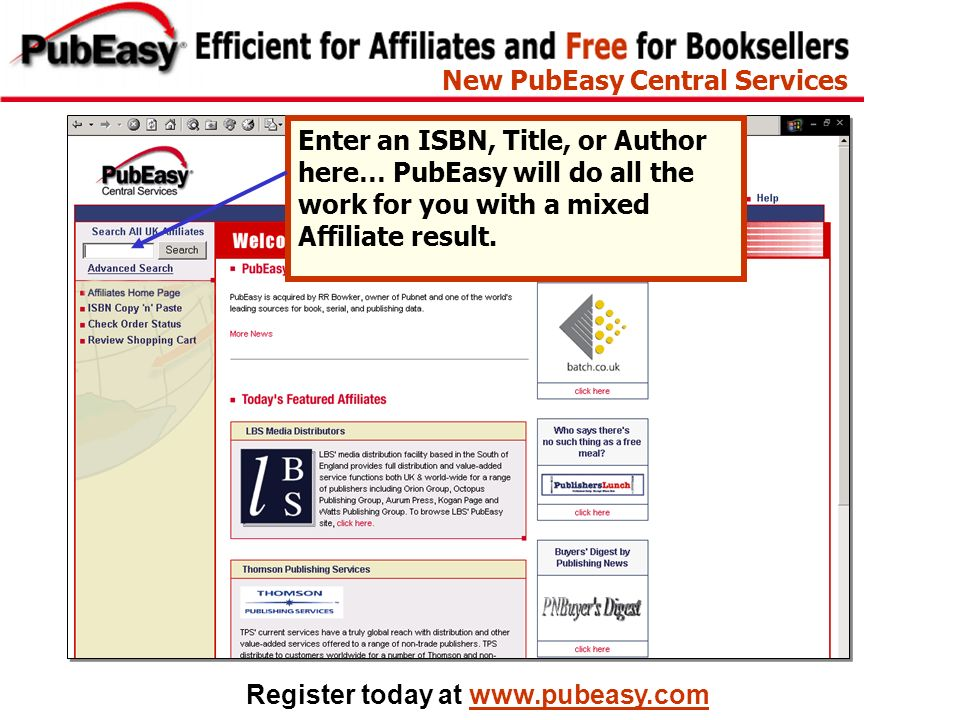 Register today at www.pubeasy.com Enter an ISBN, Title, or Author here… PubEasy will do all the work for you with a mixed Affiliate result. New PubEas