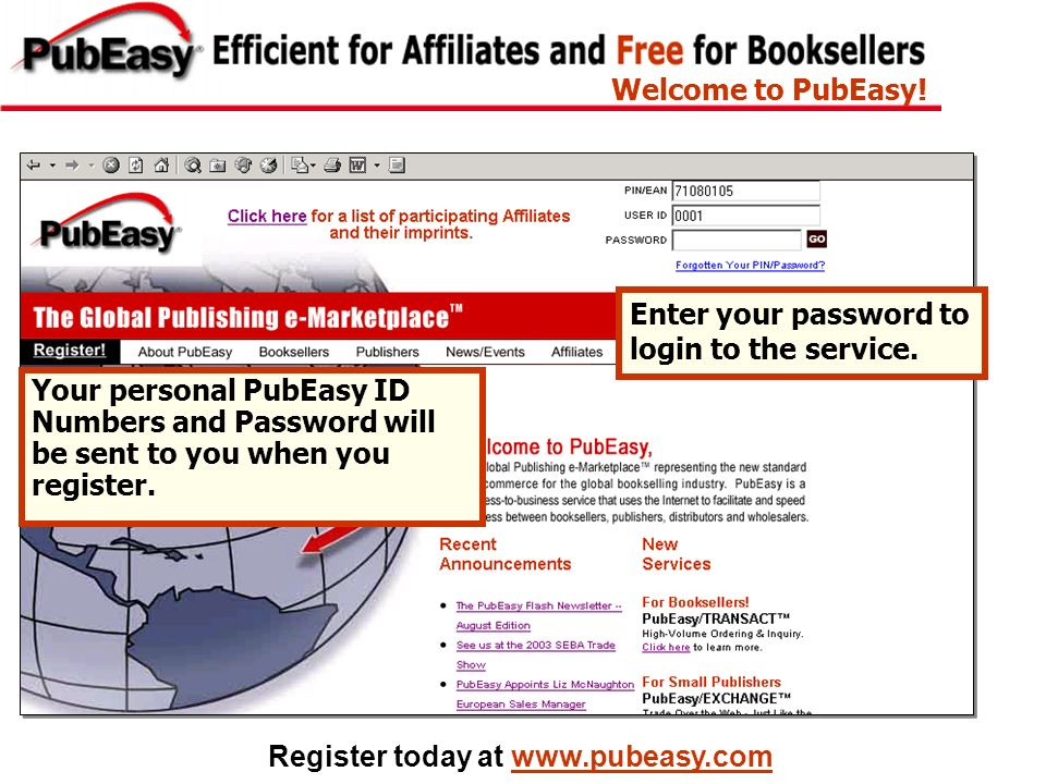 Register today at www.pubeasy.com Your personal PubEasy ID Numbers and Password will be sent to you when you register. Welcome to PubEasy! Enter your