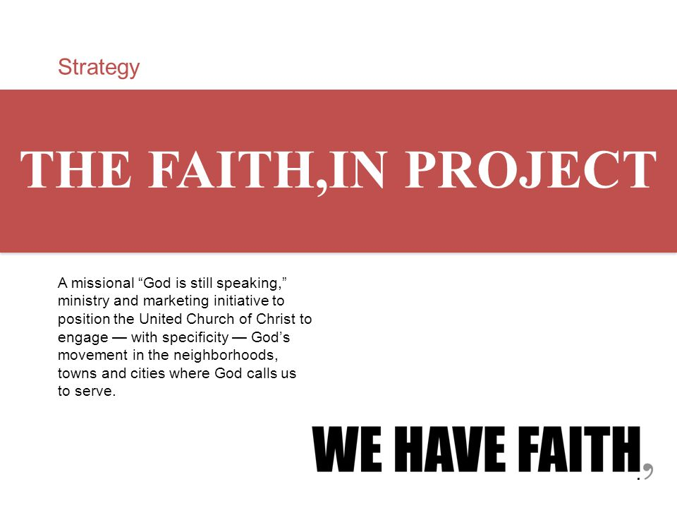 Strategy THE FAITH,IN PROJECT A missional God is still speaking, ministry and marketing initiative to position the United Church of Christ to engage w