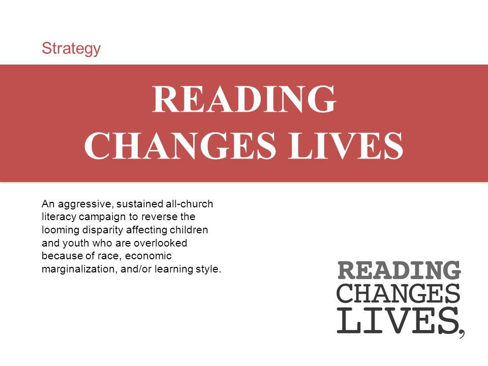 Strategy READING CHANGES LIVES An aggressive, sustained all-church literacy campaign to reverse the looming disparity affecting children and youth who