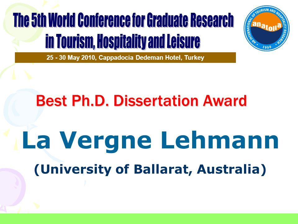 Best Ph.D. Dissertation Award 25 - 30 May 2010, Cappadocia Dedeman Hotel, Turkey La Vergne Lehmann (University of Ballarat, Australia)