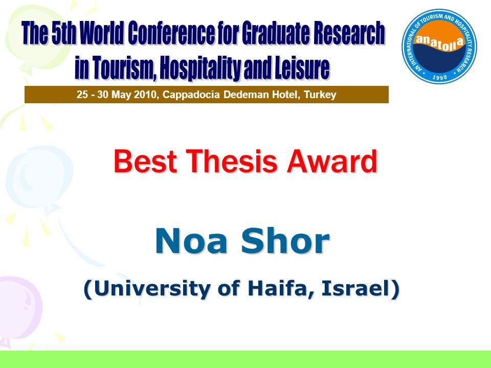 Best Thesis Award 25 - 30 May 2010, Cappadocia Dedeman Hotel, Turkey Noa Shor (University of Haifa, Israel)