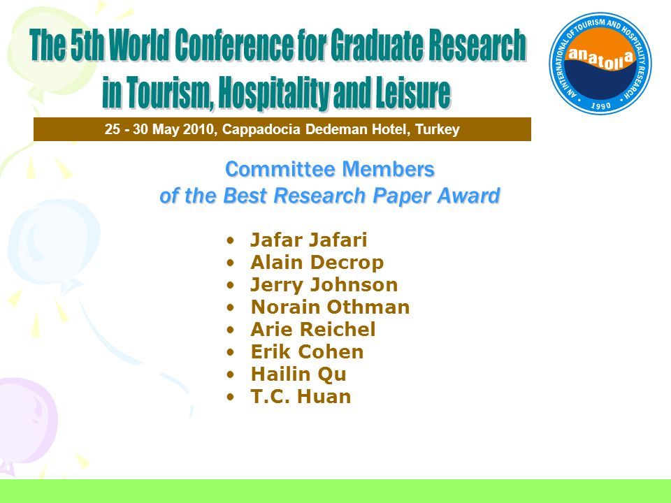 Committee Members of the Best Research Paper Award 25 - 30 May 2010, Cappadocia Dedeman Hotel, Turkey Jafar Jafari Alain Decrop Jerry Johnson Norain O