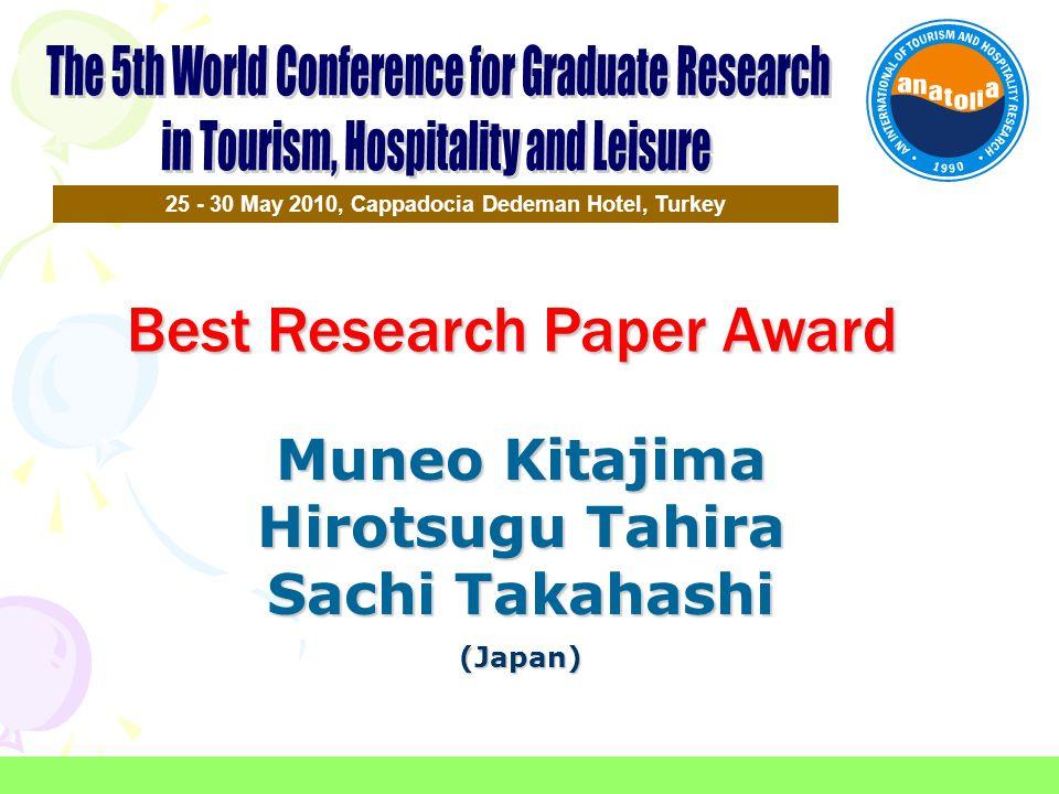 Best Research Paper Award 25 - 30 May 2010, Cappadocia Dedeman Hotel, Turkey Muneo Kitajima Hirotsugu Tahira Sachi Takahashi (Japan)