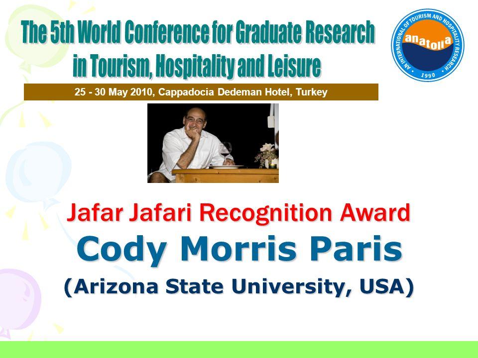 Jafar Jafari Recognition Award Cody Morris Paris (Arizona State University, USA) 25 - 30 May 2010, Cappadocia Dedeman Hotel, Turkey