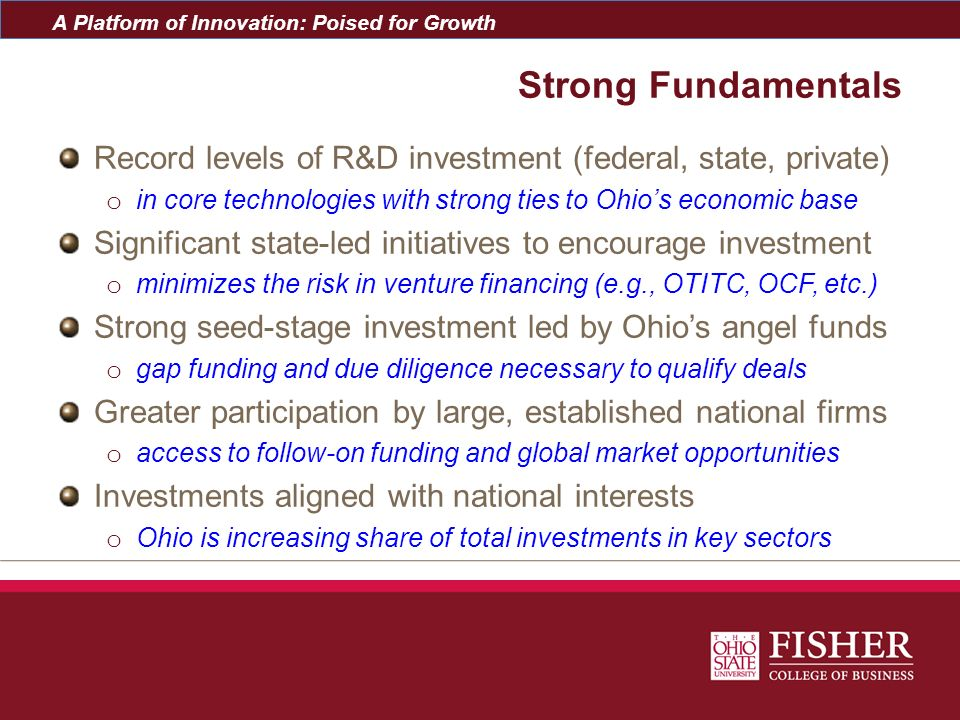 A Platform of Innovation: Poised for Growth Strong Fundamentals Record levels of R&D investment (federal, state, private) o in core technologies with