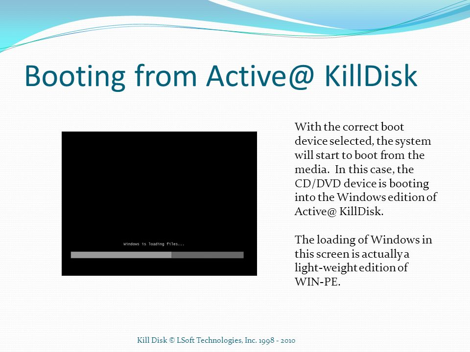 Booting from Active@ KillDisk With the correct boot device selected, the system will start to boot from the media. In this case, the CD/DVD device is