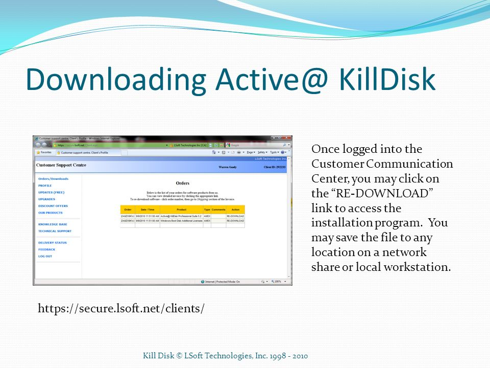 Downloading Active@ KillDisk Once logged into the Customer Communication Center, you may click on the RE-DOWNLOAD link to access the installation prog
