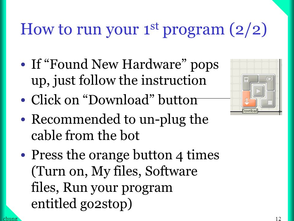 12chung How to run your 1 st program (2/2) If Found New Hardware pops up, just follow the instruction Click on Download button Recommended to un-plug