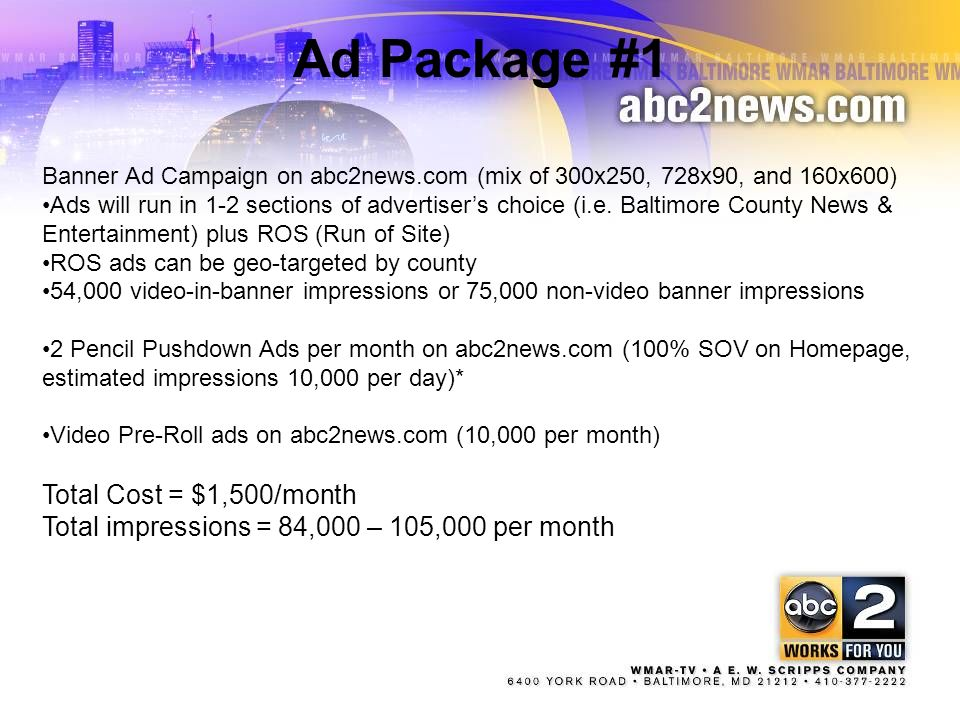 2 Ad Package #1 Banner Ad Campaign on abc2news.com (mix of 300x250, 728x90, and 160x600) Ads will run in 1-2 sections of advertisers choice (i.e. Balt