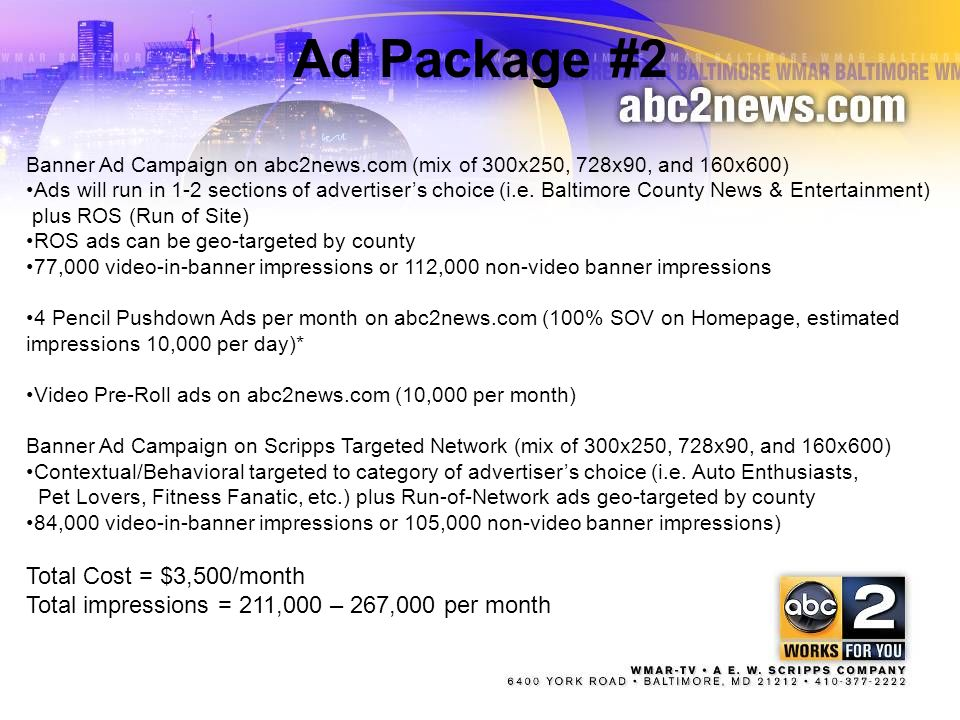 3 Ad Package #2 Banner Ad Campaign on abc2news.com (mix of 300x250, 728x90, and 160x600) Ads will run in 1-2 sections of advertisers choice (i.e. Balt