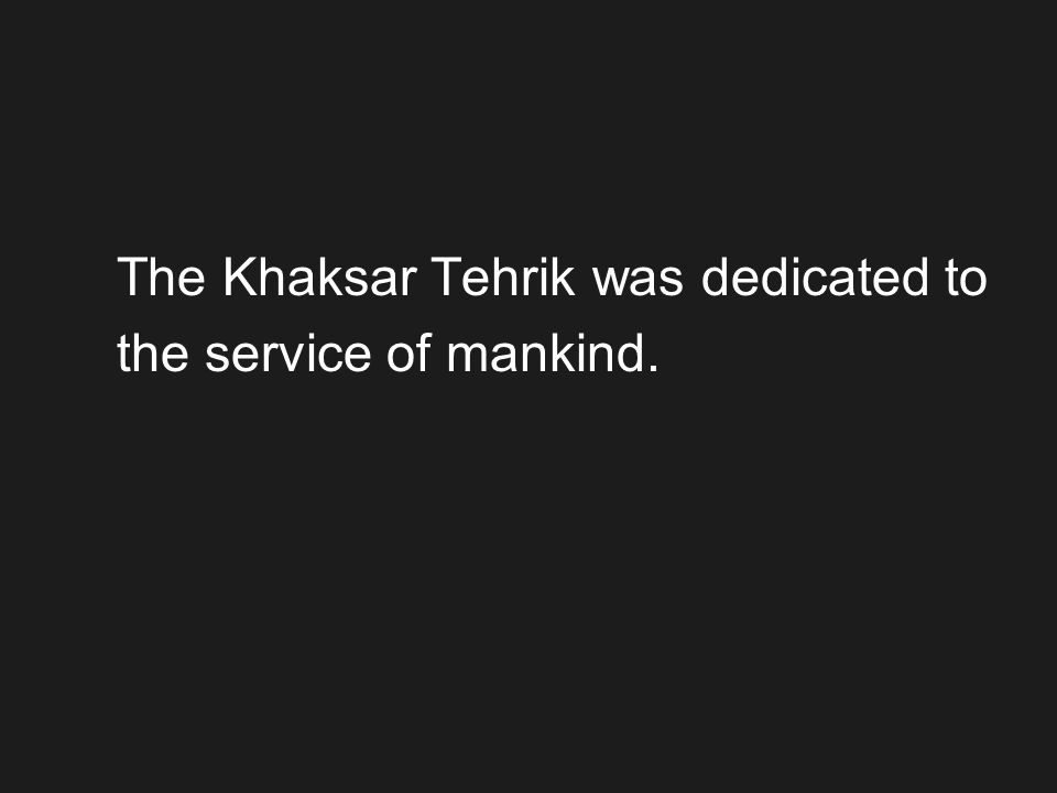 The Khaksar Tehrik was dedicated to the service of mankind.