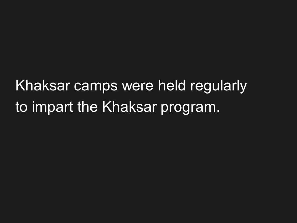 Khaksar camps were held regularly to impart the Khaksar program.