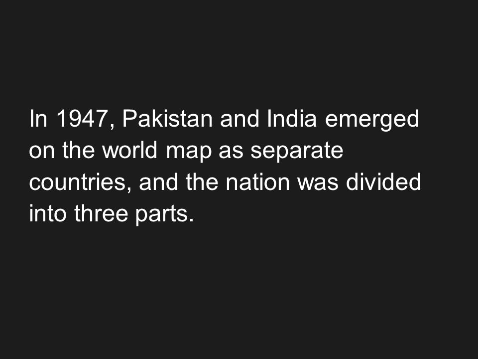 In 1947, Pakistan and India emerged on the world map as separate countries, and the nation was divided into three parts.