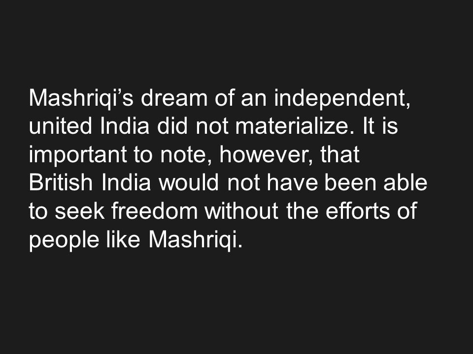 Mashriqis dream of an independent, united India did not materialize. It is important to note, however, that British India would not have been able to