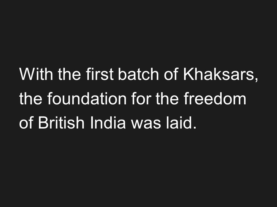 With the first batch of Khaksars, the foundation for the freedom of British India was laid.