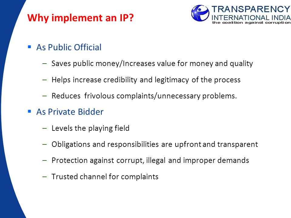 Why implement an IP? As Public Official –Saves public money/Increases value for money and quality –Helps increase credibility and legitimacy of the pr