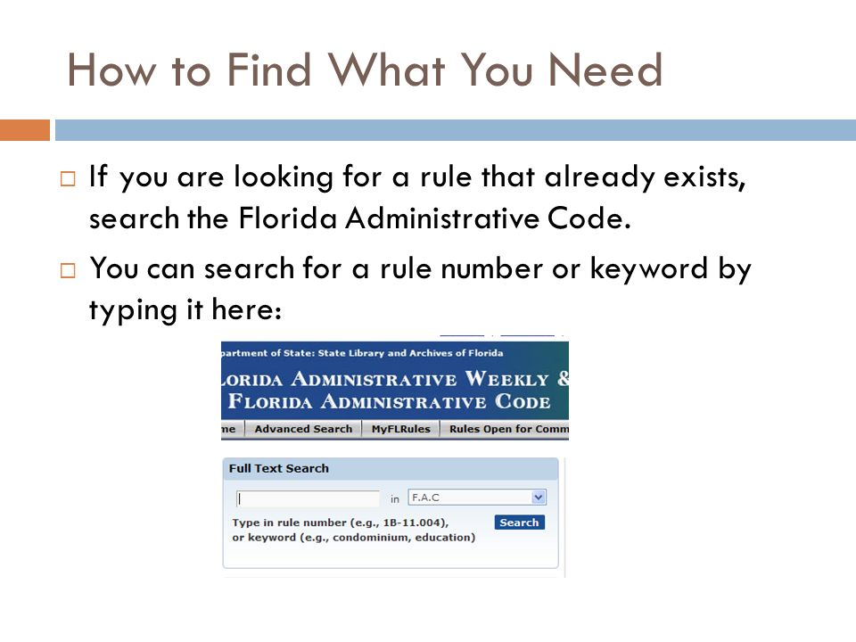 How to Find What You Need If you are looking for a rule that already exists, search the Florida Administrative Code. You can search for a rule number