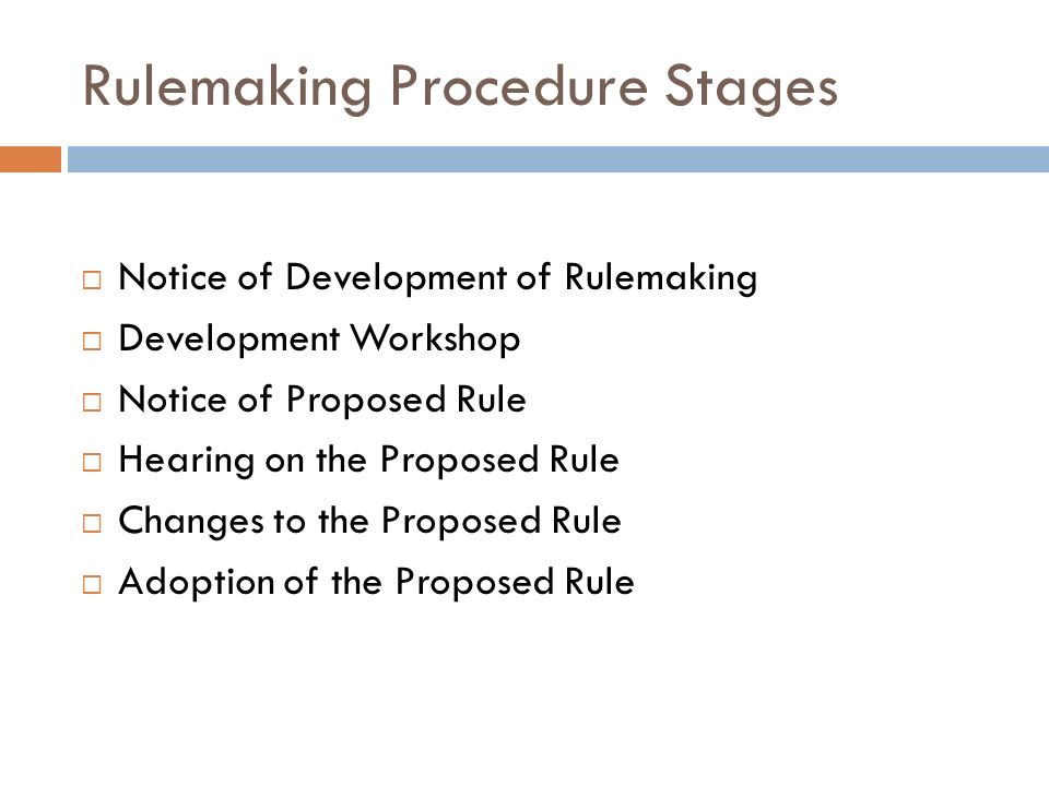 Rulemaking Procedure Stages Notice of Development of Rulemaking Development Workshop Notice of Proposed Rule Hearing on the Proposed Rule Changes to t