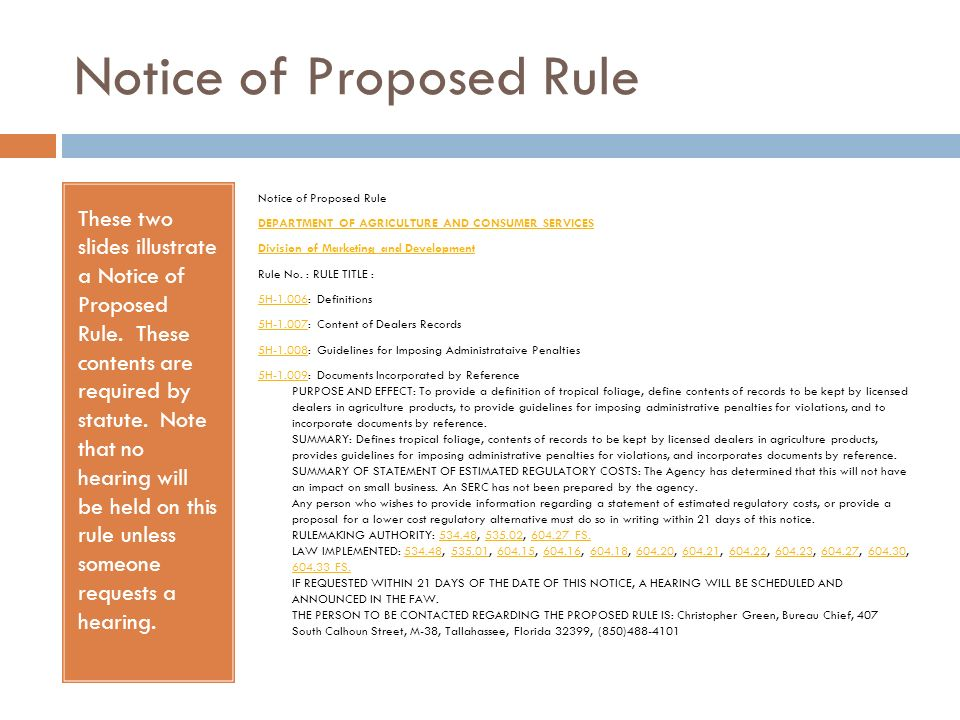 Notice of Proposed Rule These two slides illustrate a Notice of Proposed Rule. These contents are required by statute. Note that no hearing will be he