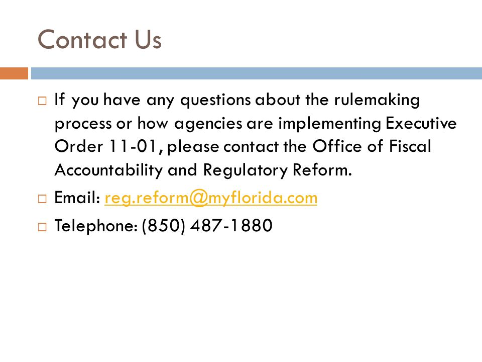 Contact Us If you have any questions about the rulemaking process or how agencies are implementing Executive Order 11-01, please contact the Office of