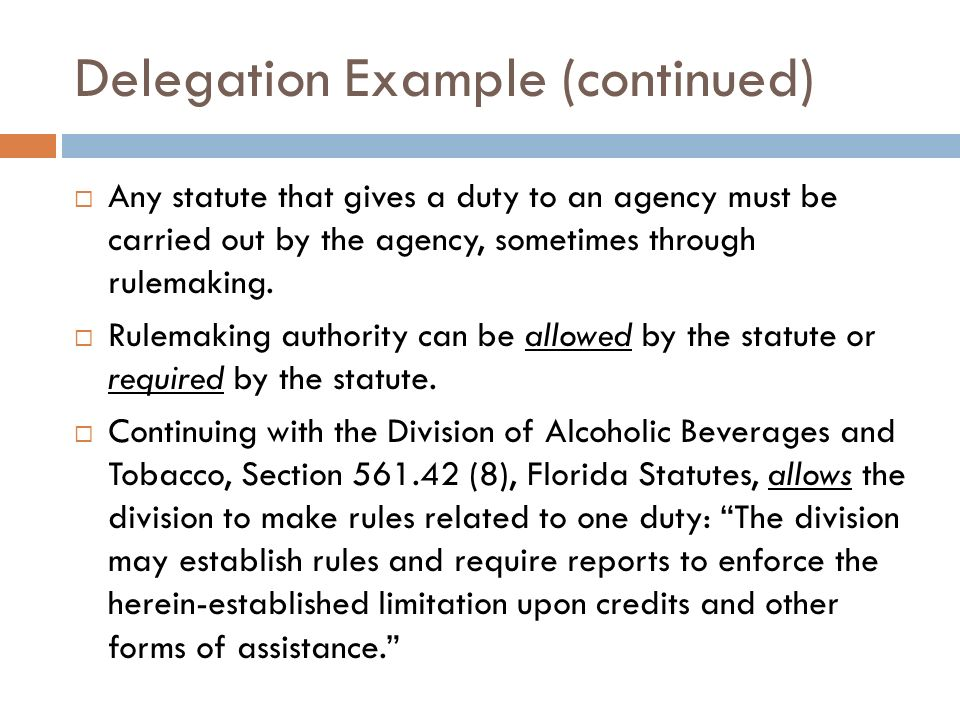 Delegation Example (continued) Any statute that gives a duty to an agency must be carried out by the agency, sometimes through rulemaking. Rulemaking