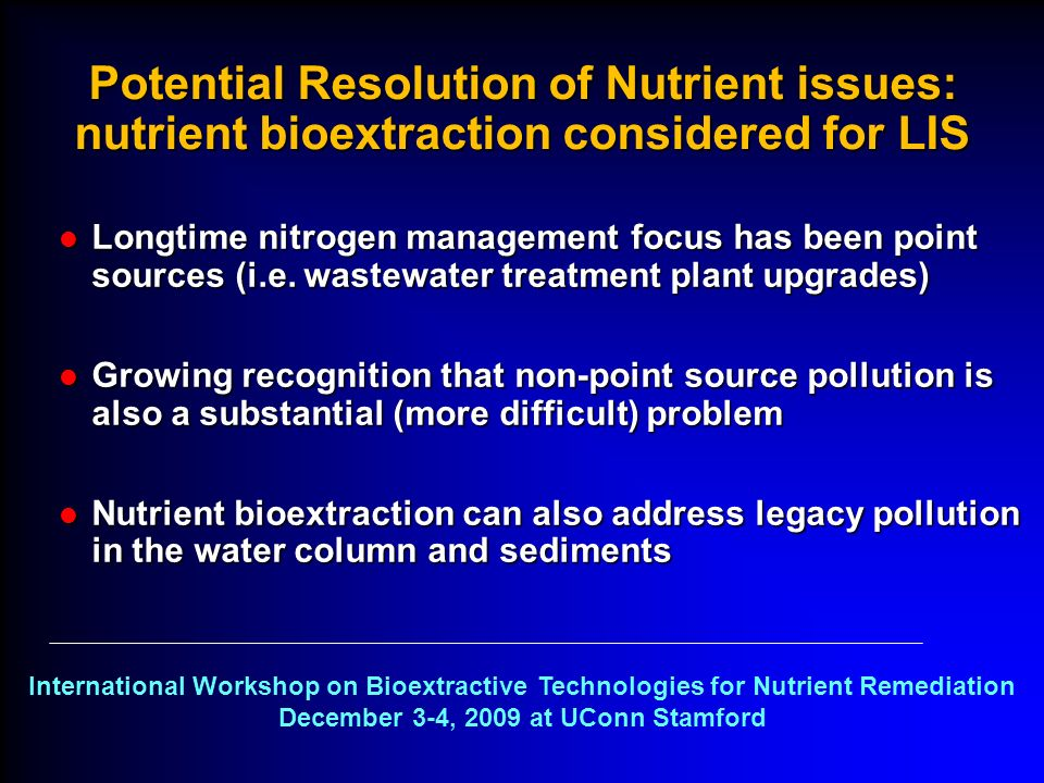 Potential Resolution of Nutrient issues: nutrient bioextraction considered for LIS l Longtime nitrogen management focus has been point sources (i.e. w