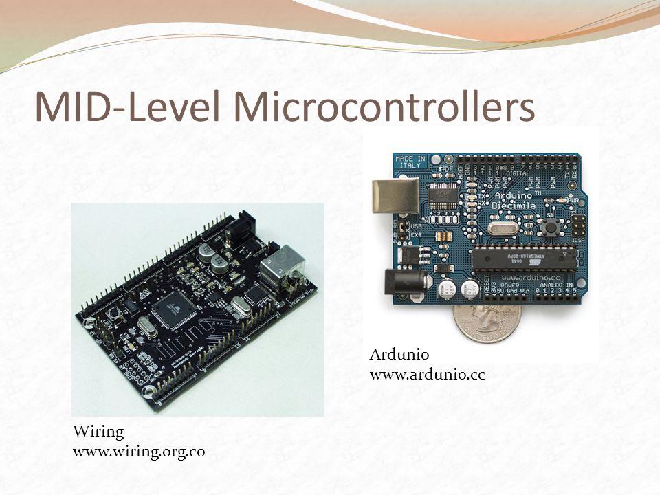 MID-Level Microcontrollers Ardunio www.ardunio.cc Wiring www.wiring.org.co