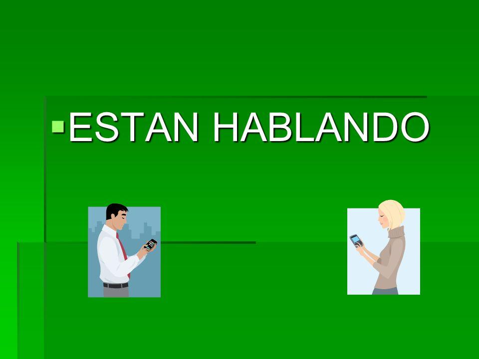 ESTAN HABLANDO ESTAN HABLANDO