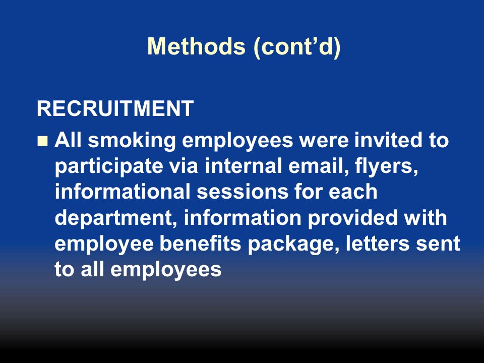 Methods (contd) RECRUITMENT All smoking employees were invited to participate via internal email, flyers, informational sessions for each department,