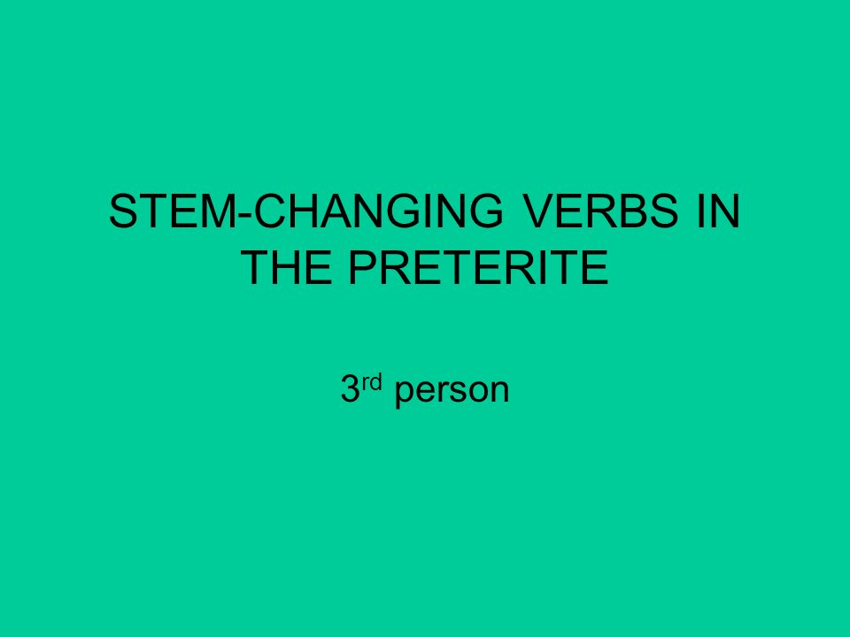 STEM-CHANGING VERBS IN THE PRETERITE 3 rd person