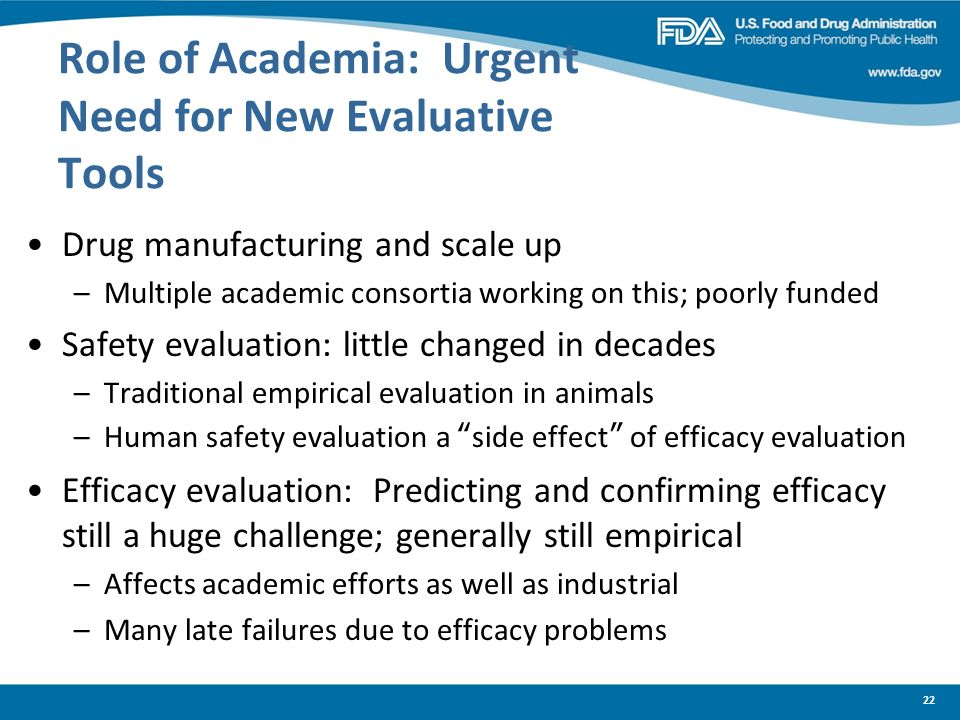 22 Role of Academia: Urgent Need for New Evaluative Tools Drug manufacturing and scale up –Multiple academic consortia working on this; poorly funded