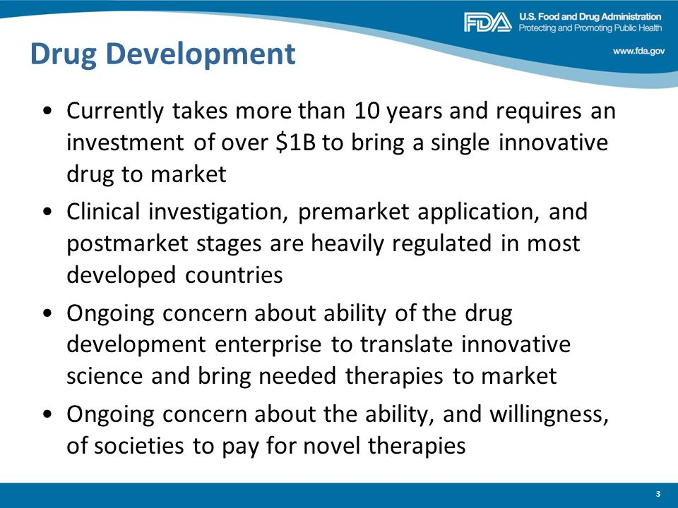 3 Drug Development Currently takes more than 10 years and requires an investment of over $1B to bring a single innovative drug to market Clinical inve