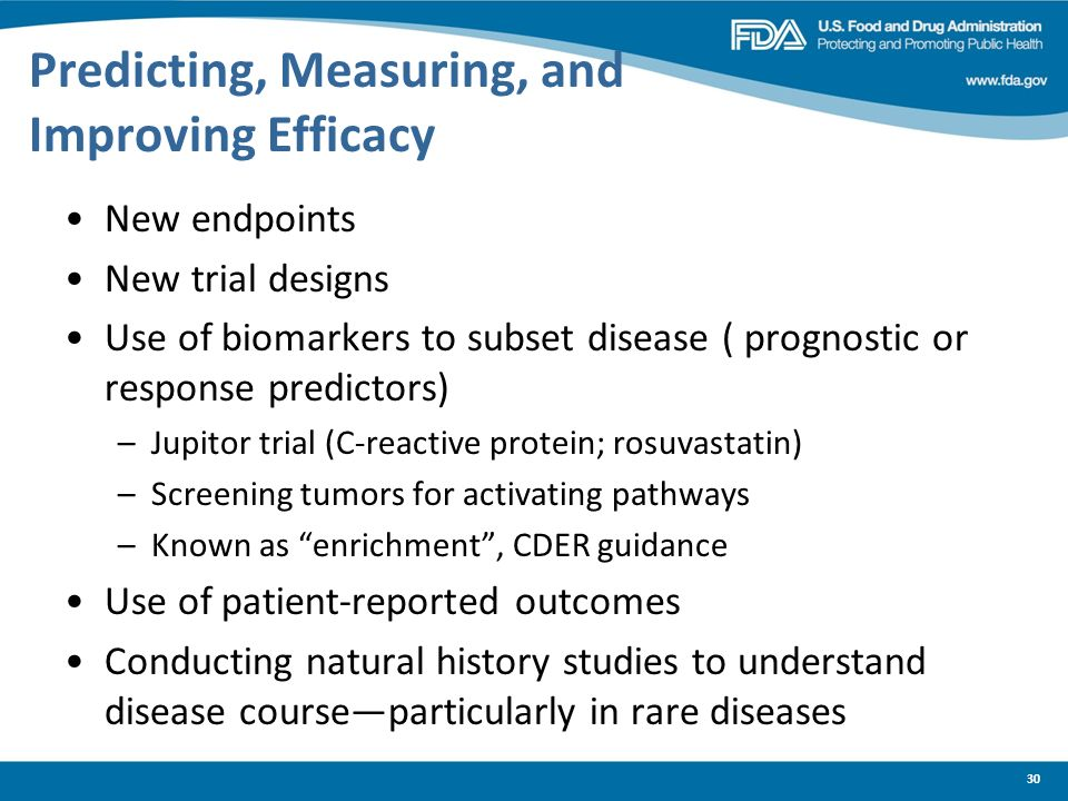 30 Predicting, Measuring, and Improving Efficacy New endpoints New trial designs Use of biomarkers to subset disease ( prognostic or response predicto