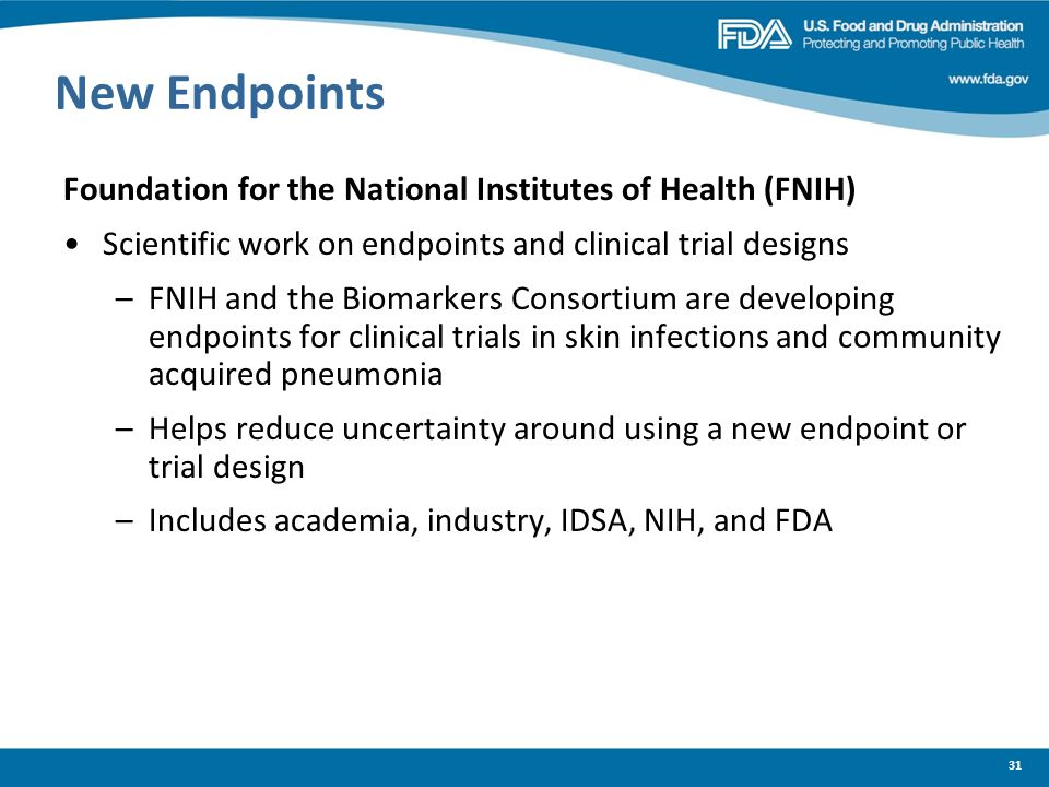 31 New Endpoints Foundation for the National Institutes of Health (FNIH) Scientific work on endpoints and clinical trial designs –FNIH and the Biomark