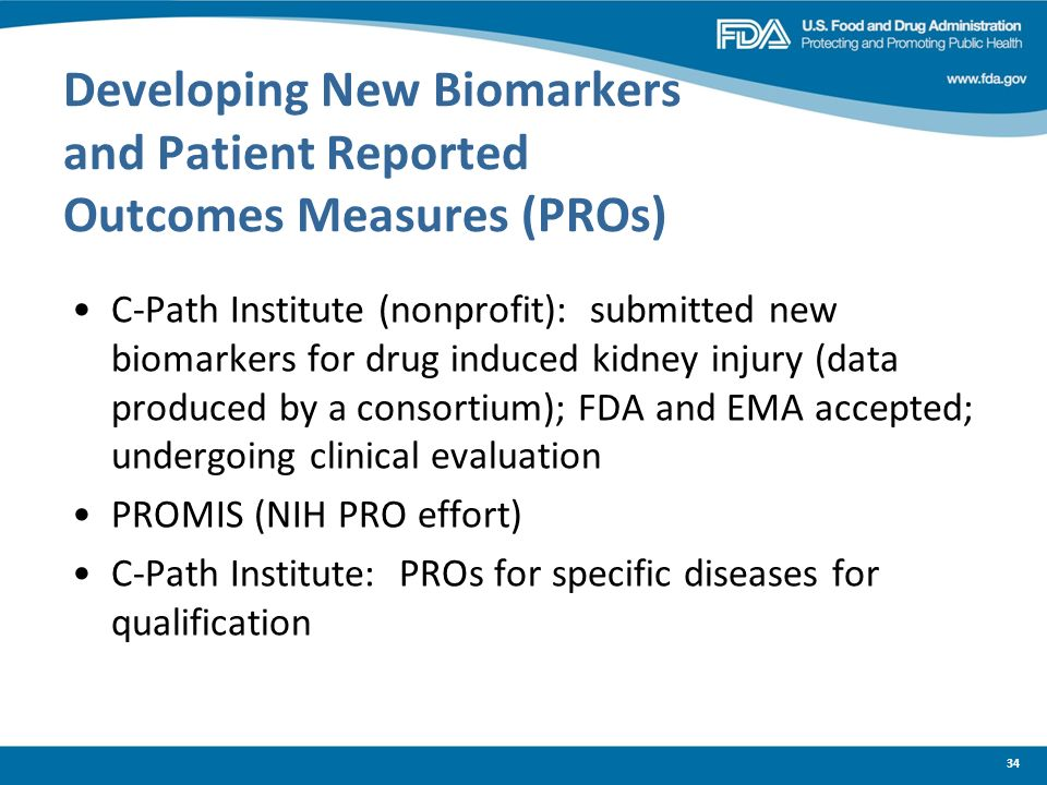 34 Developing New Biomarkers and Patient Reported Outcomes Measures (PROs) C-Path Institute (nonprofit): submitted new biomarkers for drug induced kid