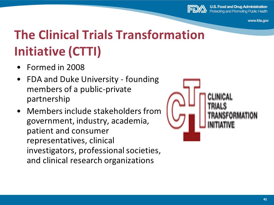 41 The Clinical Trials Transformation Initiative (CTTI) Formed in 2008 FDA and Duke University - founding members of a public-private partnership Memb