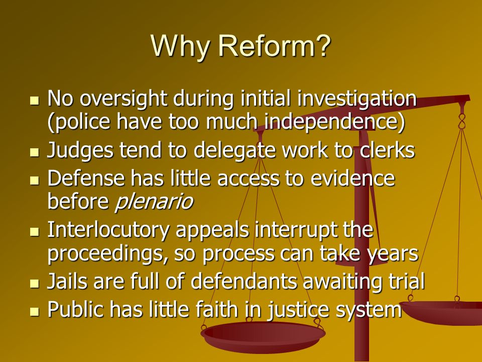 Why Reform? No oversight during initial investigation (police have too much independence) No oversight during initial investigation (police have too m