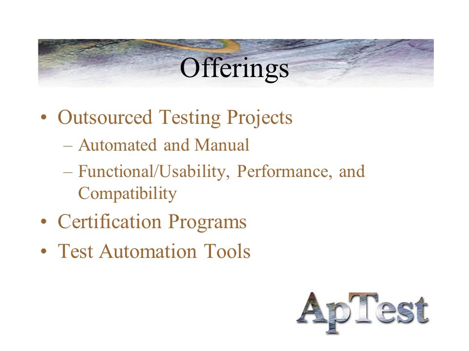 Offerings Outsourced Testing Projects –Automated and Manual –Functional/Usability, Performance, and Compatibility Certification Programs Test Automati