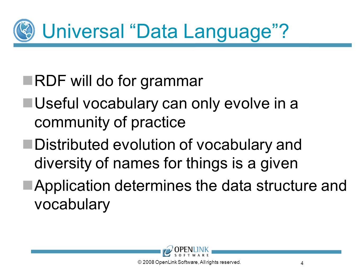 4 © 2008 OpenLink Software, All rights reserved. Universal Data Language? RDF will do for grammar Useful vocabulary can only evolve in a community of